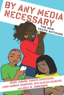 By Any Media Necessary : The New Youth Activism, Hardback Book