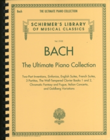 Schirmer's Library Of Musical Classics Volume 2102 : Bach - The Ultimate Piano Collection, Paperback Book