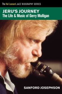 Jeru's Journey : The Life and Music of Gerry Mulligan, Paperback Book