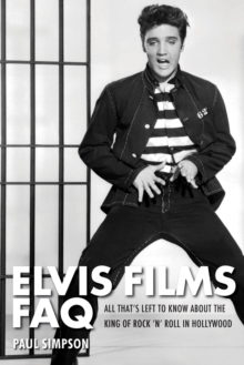Elvis Films FAQ : All That's Left to Know About the King of Rock 'n' Roll in Hollywood, EPUB eBook