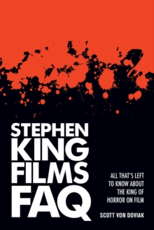 Stephen King Films FAQ : All That's Left to Know About the King of Horror on Film, EPUB eBook