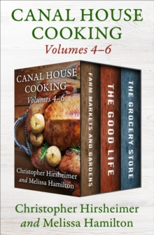 A Canal House Cooking Volumes 4-6 : Farm Markets and Gardens, The Good Life, and The Grocery Store, EPUB eBook