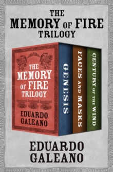 The Memory of Fire Trilogy : Genesis, Faces and Masks, and Century of the Wind, EPUB eBook