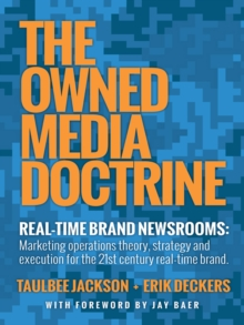 The Owned Media Doctrine : Marketing Operations Theory, Strategy, and Execution for the 21St Century Real-Time Brand, EPUB eBook