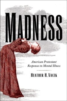 Madness : American Protestant Responses to Mental Illness, Hardback Book