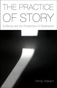 The Practice of Story : Suffering and the Possibilities of Redemption, Hardback Book