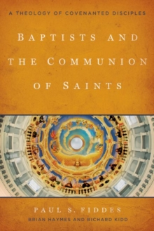 Baptists and the Communion of Saints : A Theology of Covenanted Disciples, Paperback Book