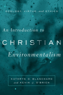 An Introduction to Christian Environmentalism : Ecology, Virtue, and Ethics, Paperback Book
