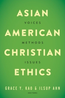 Asian American Christian Ethics : Voices, Methods, Issues, Paperback Book