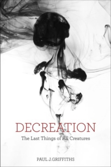 Decreation : The Last Things of All Creatures, Hardback Book
