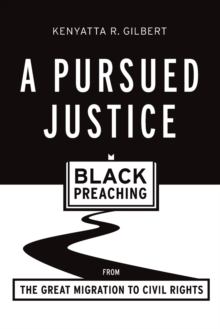 Pursued Justice : Black Preaching from the Great Migration to Civil Rights, Paperback Book