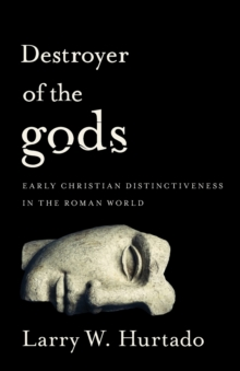 Destroyer of the gods : Early Christian Distinctiveness in the Roman World, Paperback Book
