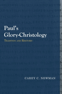 Paul's Glory-Christology : Tradition and Rhetoric, Paperback Book