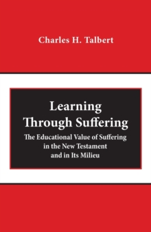 Learning Through Suffering : The Educational Value of Suffering in the New Testament and in Its Milieu, Paperback / softback Book