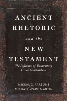 Ancient Rhetoric and the New Testament : The Influence of Elementary Greek Composition, Hardback Book