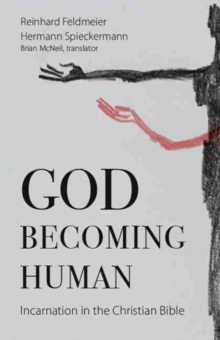 God Becoming Human : Incarnation in the Christian Bible, Paperback / softback Book