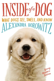 Inside of a Dog -- Young Readers Edition : What Dogs See, Smell, and Know, Paperback Book