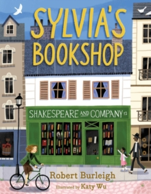 Sylvia's Bookshop : The Story of Paris's Beloved Bookstore and Its Founder (As Told by the Bookstore Itself!), Hardback Book