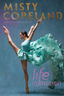 Life in Motion : An Unlikely Ballerina Young Readers Edition, Hardback Book