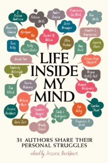 Life Inside My Mind : 31 Authors Share Their Personal Struggles, Paperback / softback Book