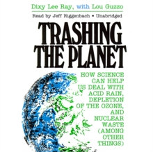 Trashing the Planet : How Science Can Help Us Deal with Acid Rain, Depletion of the Ozone, and Nuclear Waste (among Other Things), MP3 eaudioBook