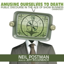 Amusing Ourselves to Death : Public Discourse in the Age of Show Business, eAudiobook MP3 eaudioBook