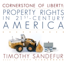 Cornerstone of Liberty : Property Rights in 21st-Century America, MP3 eaudioBook