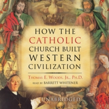 How the Catholic Church Built Western Civilization, MP3 eaudioBook
