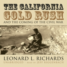 The California Gold Rush and the Coming of the Civil War, eAudiobook MP3 eaudioBook