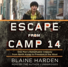Escape from Camp 14 : One Man's Remarkable Odyssey from North Korea to Freedom in the West, MP3 eaudioBook