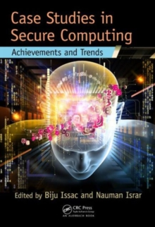 Case Studies in Secure Computing : Achievements and Trends, Hardback Book