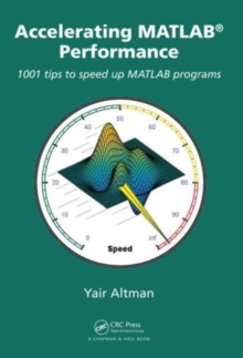 Accelerating MATLAB Performance : 1001 Tips to Speed Up MATLAB Programs, Hardback Book