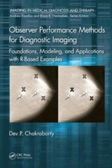 Observer Performance Methods for Diagnostic Imaging : Foundations, Modeling, and Applications with R-Based Examples, Hardback Book