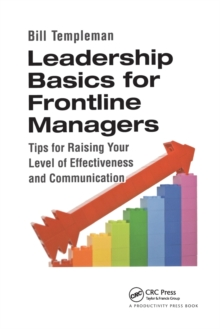 Leadership Basics for Frontline Managers : Tips for Raising Your Level of Effectiveness and Communication, Paperback Book