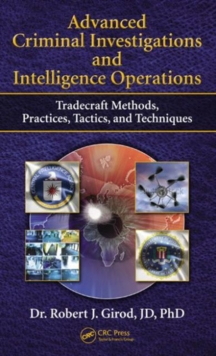 Advanced Criminal Investigations and Intelligence Operations : Tradecraft Methods, Practices, Tactics, and Techniques, Hardback Book