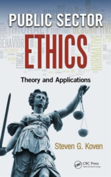 Public Sector Ethics : Theory and Applications, Hardback Book