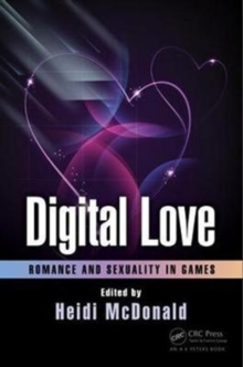 Digital Love : Romance and Sexuality in Games, Paperback Book
