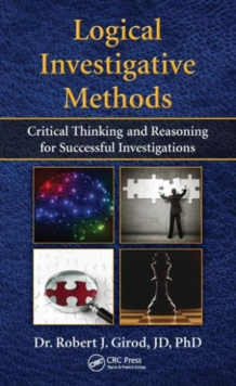 Logical Investigative Methods : Critical Thinking and Reasoning for Successful Investigations, Hardback Book