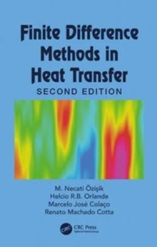 Finite Difference Methods in Heat Transfer, Second Edition, Hardback Book