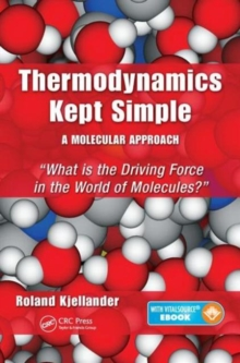 Thermodynamics Kept Simple - A Molecular Approach : What is the Driving Force in the World of Molecules?, Mixed media product Book