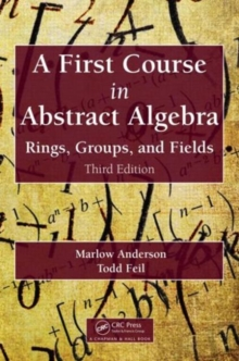 A First Course in Abstract Algebra : Rings, Groups, and Fields, Third Edition, Mixed media product Book
