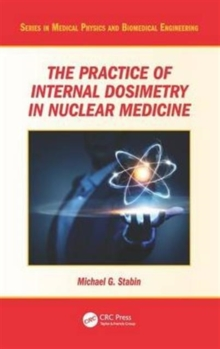 The Practice of Internal Dosimetry in Nuclear Medicine, Hardback Book