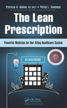 The Lean Prescription : Powerful Medicine for Our Ailing Healthcare System, Hardback Book