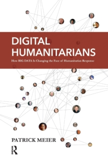 Digital Humanitarians : How Big Data Is Changing the Face of Humanitarian Response, Paperback Book