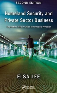 Homeland Security and Private Sector Business : Corporations' Role in Critical Infrastructure Protection, Hardback Book