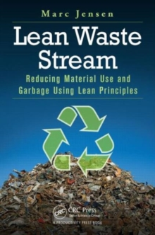 Lean Waste Stream : Reducing Material Use and Garbage Using Lean Principles, Paperback Book