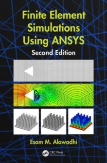 Finite Element Simulations Using ANSYS, Second Edition, Hardback Book