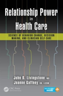 Relationship Power in Health Care : Science of Behavior Change, Decision Making, and Clinician Self-Care, Mixed media product Book