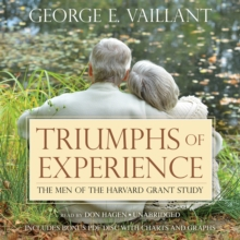 Triumphs of Experience : The Men of the Harvard Grant Study, MP3 eaudioBook