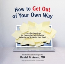 How to Get out of Your Own Way : A Step-by-Step Guide for Conquering Self-Defeating Behavior and Achieving Your Goals, eAudiobook MP3 eaudioBook